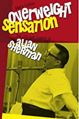 Overweight Sensation: The Life and Comedy of Allan Sherman (Brandeis Series in American Jewish History, Culture, and Life) Hardcover