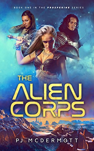 The Alien Corps (A Fantastic Space Adventure Series With Strong Female Characters Book 1) by [McDermott, PJ]
