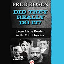 Did They Really Do It?: From Lizzie Borden to the 20th Hijacker  Audiobook by Fred Rosen Narrated by David Drummond