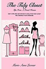 The Tidy Closet: Tips From A French Woman: Easy Steps And Motivation To Declutter Your Closet And Organise Your Wardrobe by Marie-Anne Lecoeur (2013-12-23) Unknown Binding