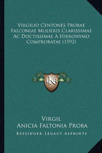 Read Online Virgilio Centones Probae Falconiae Mulieris Clarissimae Ac Doctissimae A Hieronymo Comprobatae (1592) (Latin Edition) pdf