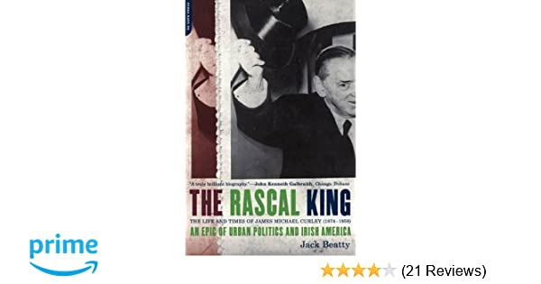The rascal king the life and times of james michael curley 1874 the rascal king the life and times of james michael curley 1874 1958 jack beatty 9780306810022 amazon books fandeluxe Images