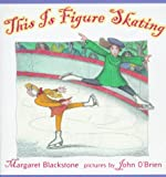 This Is Figure Skating, Margaret Blackstone, 0805037063