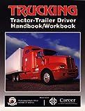 Trucking : Tractor-Trailer Driver Handbook, Professional Truck Driver Institute of America Staff, 0892625007