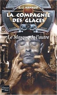 La Compagnie des Glaces, nouvelle époque, tome 21 : Le Masque de l'autre par Georges-Jean Arnaud