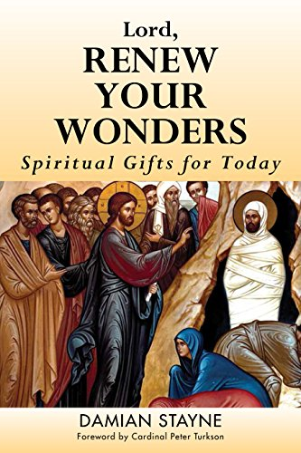Lord, Renew Your Wonders: Spiritual Gifts for Today (Charismatic Gifts Of The Holy Spirit Catholic)