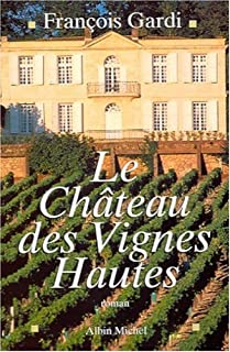 Le château des Vignes Hautes : roman, Gardi, François