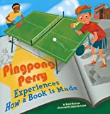 Pingpong Perry Experiences How a Book Is Made, Sandy Donovan, 1404857591