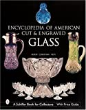 Encyclopedia of American Cut and Engraved Glass (Schiffer Book for Collectors)