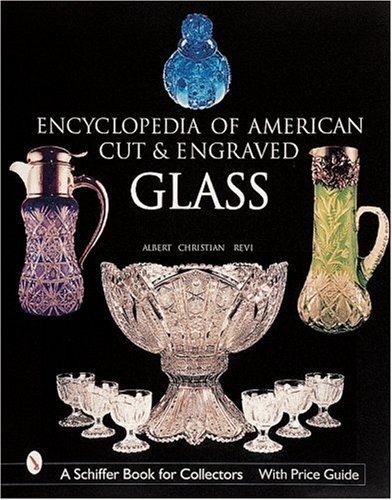 The Encyclopedia of American Cut and Engraved Glass (Schiffer Book for Collectors)