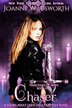 Chaser: A Young Adult / New Adult Fantasy Novel (Princesses of Myth Book 5) by [Wadsworth, Joanne]
