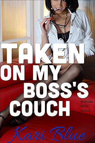 (Taken on My Boss's Couch (Reluctant Office Erotica) )