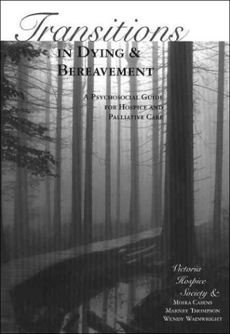 Transitions in Dying and Bereavement: A Psychosocial Guide for Hospice and Palliative Care by Victoria Hospice Society (2003-06-09)
