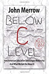 Below C Level: How American Education Encourages Mediocrity - and What We Can Do about It