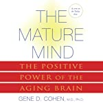 The Mature Mind: The Positive Power of the Aging Brain | Gene D. Cohen M.D. Ph.D.