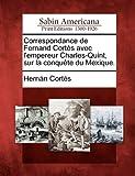 Correspondance de Fernand Cortès Avec l'Empereur Charles-Quint, Sur la Conquête du Mexique, Hernando Cortés, 1275647006