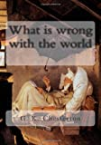 What Is Wrong with the World, G. K. Chesterton, 1453634959