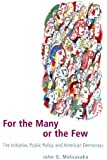 For the Many or the Few: The Initiative, Public Policy, and American Democracy (American Politics and Political Economy Series)