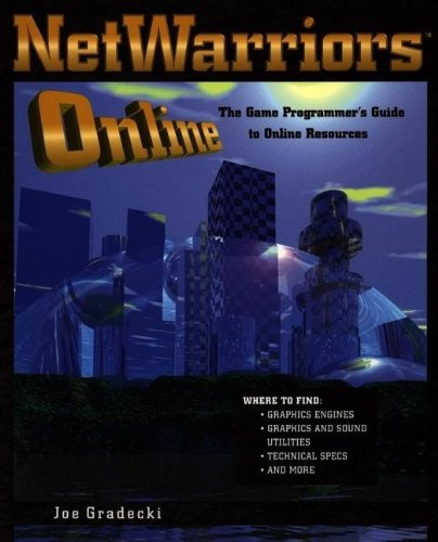 NetWarriors Online: The Game Programmer's Guide to Online Resources