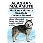 Alaskan Malamute. Alaskan Malamute Complete Owners Manual. Alaskan Malamute book for care, costs, feeding, grooming, health and training. 3