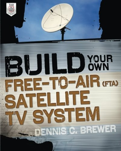 Build Your Own Free-to-Air (FTA) Satellite TV System by Dennis C. Brewer (2011-11-29)