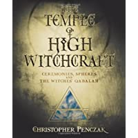 The Temple of High Witchcraft: Ceremonies, Spheres and the Witches' Qabalah (Penczak Temple)