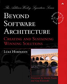 Beyond Software Architecture: Creating and Sustaining Winning Solutions (Addison-Wesley Signature Series (Fowler)) por [Hohmann, Luke]