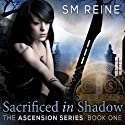 Sacrificed in Shadow : The Ascension Series, Book 1 Audiobook by SM Reine Narrated by Kate Udall
