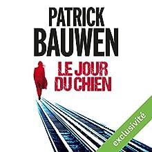Le jour du chien | Livre audio Auteur(s) : Patrick Bauwen Narrateur(s) : Sylvain Agaësse