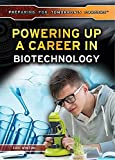 Powering Up a Career in Biotechnology (Preparing for Tomorrow's Careers)