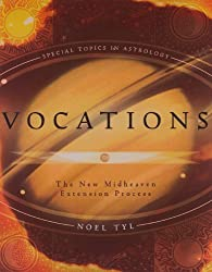 Vocations: Modern Astrological Techniques and Process (Special Topics in Astrology)