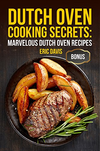 Dutch Oven Cooking Secrets: Marvelous Dutch Oven Recipes by [Davis, Eric]