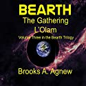 Bearth: The Gathering L'Olam Audiobook by Brooks A Agnew Narrated by Brooks A Agnew