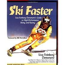 Ski Faster: Lisa Feinberg Densmore's Guide to High Performance Skiing and Racing: Lisa Feinberg Densmore's Guide to High-performance Skiing and Racing