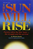 img - for Sun Will Rise: Parents Relive the War Years - The Struggle and the Survival (Artscroll Series) book / textbook / text book
