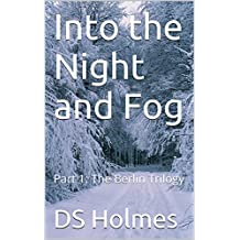 Into the Night and Fog: Part 1: The Berlin Trilogy