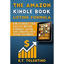 The Amazon Kindle Book Listing Formula: How to Double Your Sales by Writing a Product Listing That Converts into Paying Customers
