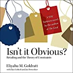 Isn't it Obvious: Retailing and the Theory of Constraints | Eliyahu M. Goldratt,Ilan Eshkoli,Joe Brownleer
