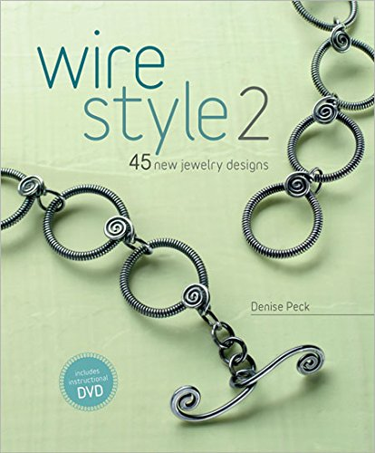 Wire Style 2: 45 New Jewelry Designs (Bracelet Wire Patterns)