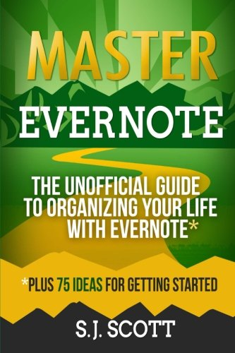 Master Evernote: The Unofficial Guide to Organizing Your Life with Evernote  (Plus 75 Ideas for Getting Started) -  S.J. Scott, Paperback