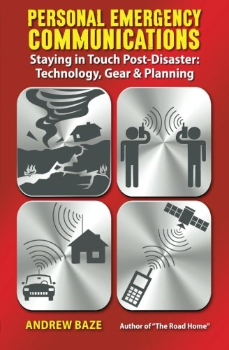 Personal Emergency Communications: Staying in Touch Post-Disaster: Technology, Gear and Planning ()
