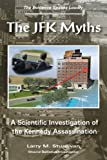 The JFK Myths : A Scientific Investigation of the Kennedy Assassination, Sturdivan, Larry M. and Sturdivan, Larry, 1557788472
