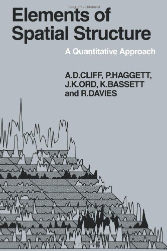 Elements of Spatial Structure: A Quantative Approach (Cambridge Geographical Studies)
