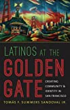 Latinos at the Golden Gate, Tomas F. Summers Sandoval, 1469607662