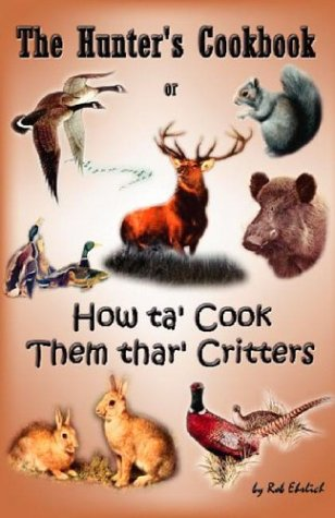 The Hunter's Cookbook: Or How Ta Cook Them Thar Critters