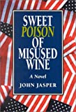 Sweet Poison of Misused Wine, John Jasper, 0887392318