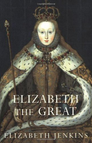 Elizabeth The Great by Elizabeth Jenkins