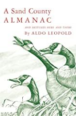 """First published in 1949 and praised in The New York Times Book Review as """"a trenchant book, full of vigor and bite,"""" A Sand County Almanac combines some of the finest nature writing since Thoreau with an outspoken and highly ethical regard fo..."""