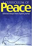 A Curriculum of Peace : Selected Essays from English Journal, Monseau, Virginia R., 0814110061