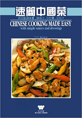Chinese cooking made easy with simple sauces and dressings wei chinese cooking made easy with simple sauces and dressings wei quan shi pu wei chuan s cookbook mu tsun lee wei chuan publishing 9780941676267 forumfinder Images